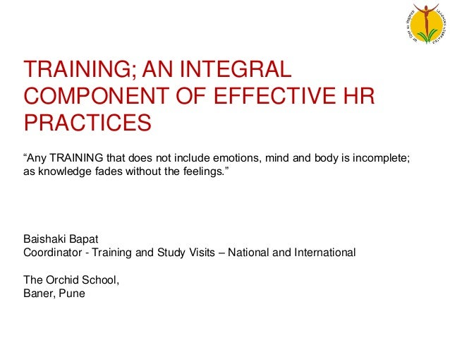 """TRAINING; AN INTEGRALCOMPONENT OF EFFECTIVE HRPRACTICES""""Any TRAINING that does not include emotions, mind and body is inco..."""