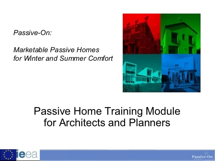 Passive-On: Marketable Passive Homes  for Winter and Summer Comfort Passive Home Training Module for Architects and Planners