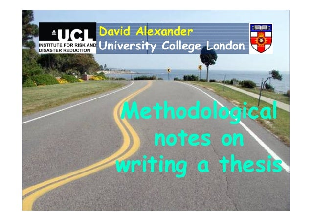 Methodologicalnotes onwriting a thesisDavid AlexanderUniversity College London