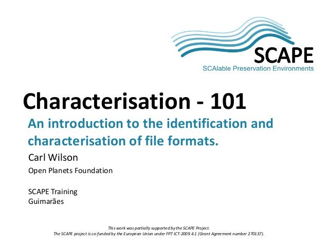 SCAPECharacterisation - 101An introduction to the identification andcharacterisation of file formats.Carl WilsonOpen Plane...