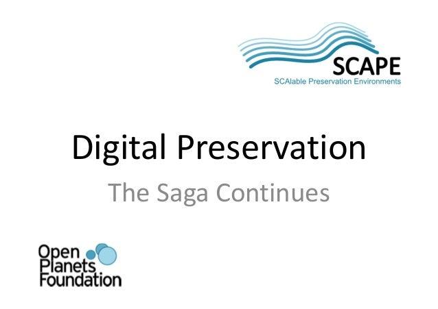 Digital Preservation - The Saga Continues - SCAPE Training event, Guimarães 2012