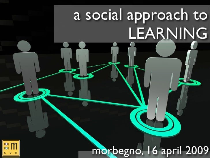 a social approach to          LEARNING       morbegno, 16 april 2009
