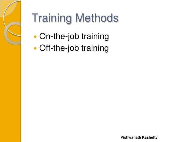 Job Training Methods Training Methods On-the-job