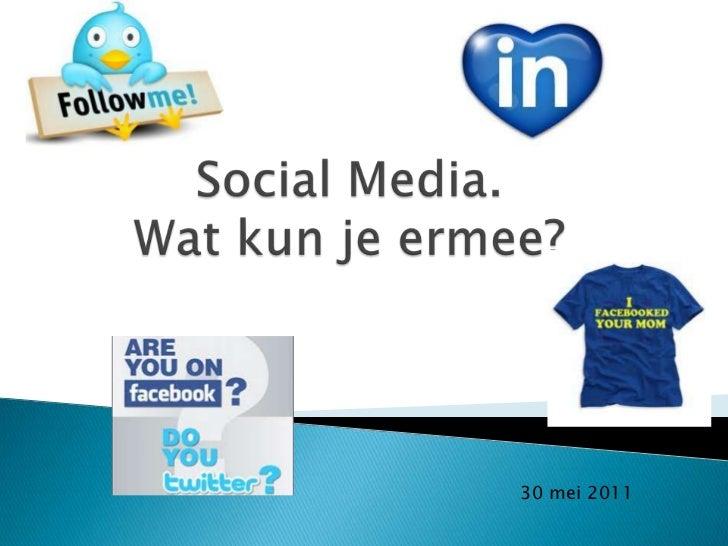 Social Media. Wat kun je ermee?<br />30 mei 2011<br />