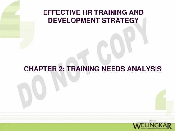 EFFECTIVE HR TRAINING AND     DEVELOPMENT STRATEGYCHAPTER 2: TRAINING NEEDS ANALYSIS
