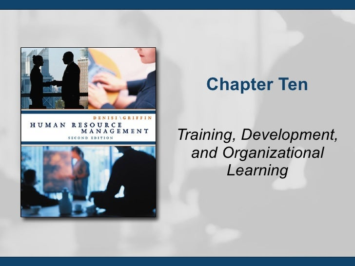 Chapter Ten Training, Development, and Organizational Learning
