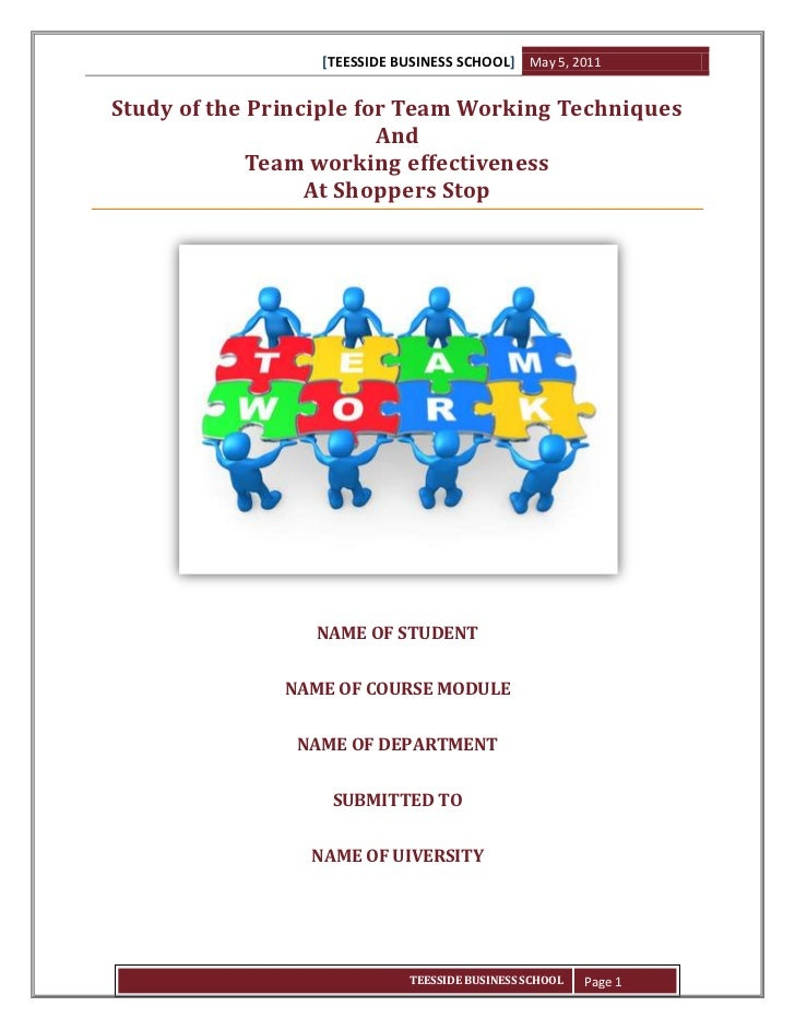 [TEESSIDE BUSINESS SCHOOL] May 5, 2011Study of the Principle for Team Working Techniques                         And      ...