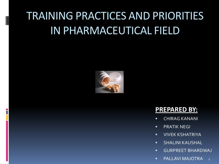 TRAINING PRACTICES AND PRIORITIES IN PHARMACEUTICAL FIELD<br />PREPARED BY:<br />CHIRAG KANANI<br />PRATIK NEGI<br />VIVEK...