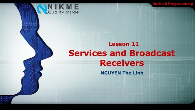 Android Programming        Lesson 11Services and Broadcast       Receivers      NGUYEN The Linh