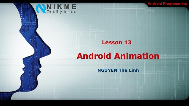 Android Programming     Lesson 13Android Animation    NGUYEN The Linh