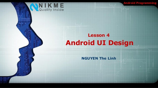 Android Programming     Lesson 4Android UI Design   NGUYEN The Linh