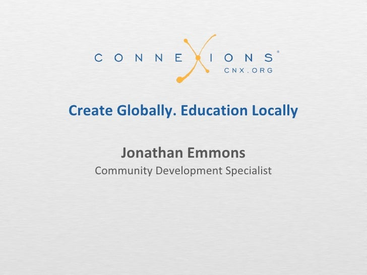 Create Globally. Education Locally       Jonathan Emmons   Community Development Specialist