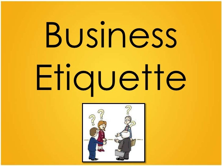 bussiness manners and ettiquetes Business etiquette helping you make a success on the social side of the  business lunch etiquette - business lunch etiquette 'manners are a sensitive .