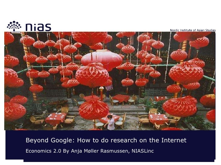 Beyond Google: How to do research on the Internet Economics 2.0 By Anja Møller Rasmussen, NIASLinc