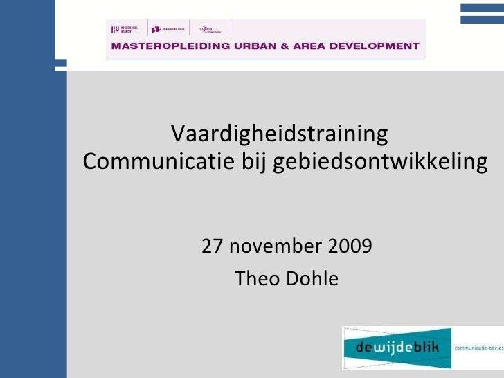 College communicatie Vaardigheidstraining  Communicatie bij gebiedsontwikkeling 27 november 2009 Theo Dohle