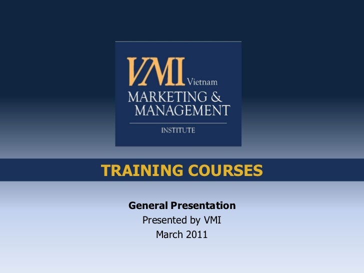 TRAINING COURSES  General Presentation    Presented by VMI       March 2011