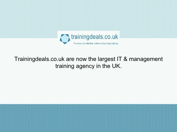 Trainingdeals.co.uk are now the largest IT & management training agency in the UK.