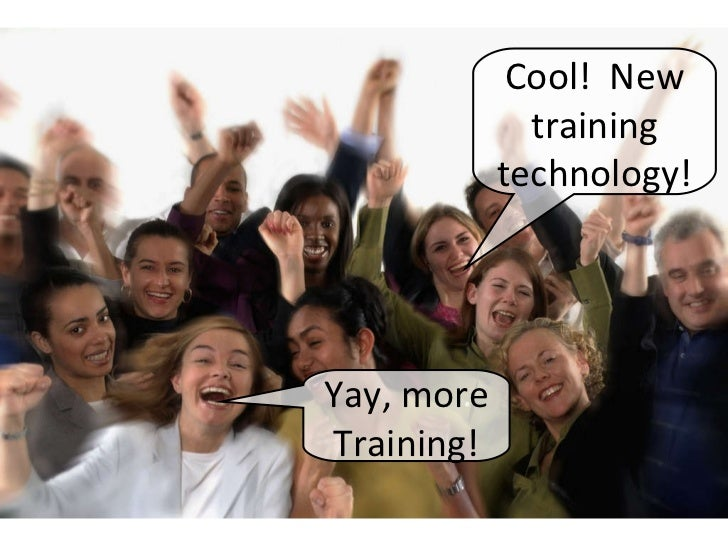 Yay, more Training! Cool!  New training technology!