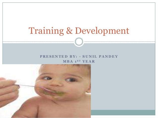 P R E S E N T E D B Y : - S U N I L P A N D E Y M B A 1 S T Y E A R Training & Development