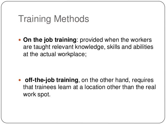 Job Training Methods Training Methods  on The Job