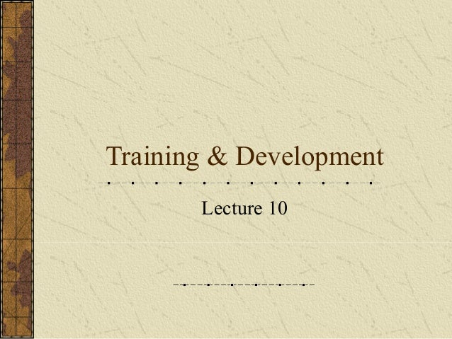 Training & development lecture8