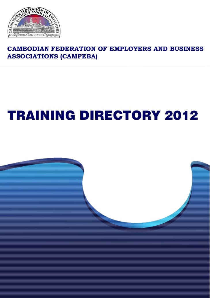 CAMBODIAN FEDERATION OF EMPLOYERS AND BUSINESSASSOCIATIONS (CAMFEBA)TRAINING DIRECTORY 2012
