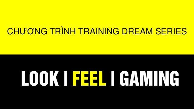 CHƯƠNG TRÌNH TRAINING DREAM SERIES  LOOK | FEEL | GAMING