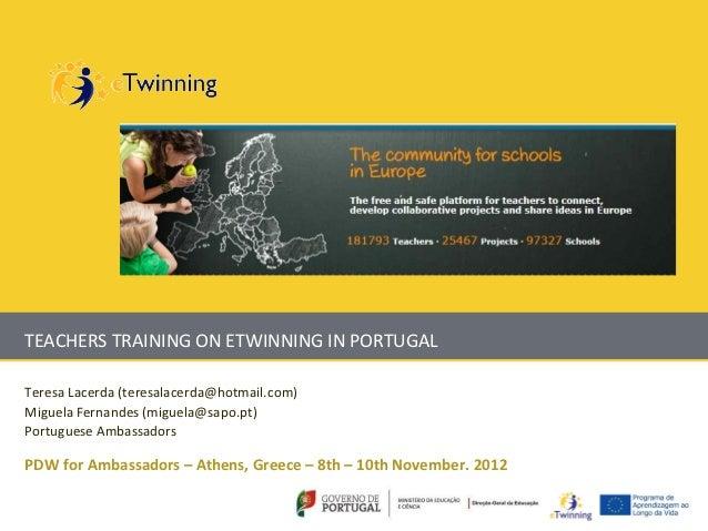 TEACHERS TRAINING ON ETWINNING IN PORTUGALTeresa Lacerda (teresalacerda@hotmail.com)Miguela Fernandes (miguela@sapo.pt)Por...
