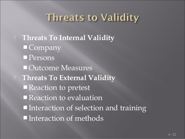 what do threats to validity have to do with training evaluation Threats to external validity a threat to external validity is an explanation of how you might be wrong in making a generalization generally.