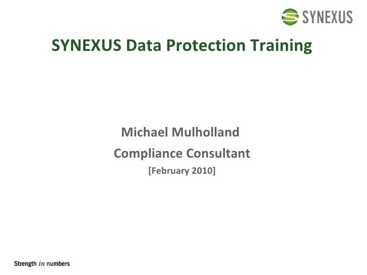 SYNEXUS Data Protection Training <ul><li>Michael Mulholland  </li></ul><ul><li>Compliance Consultant </li></ul><ul><li>[Fe...
