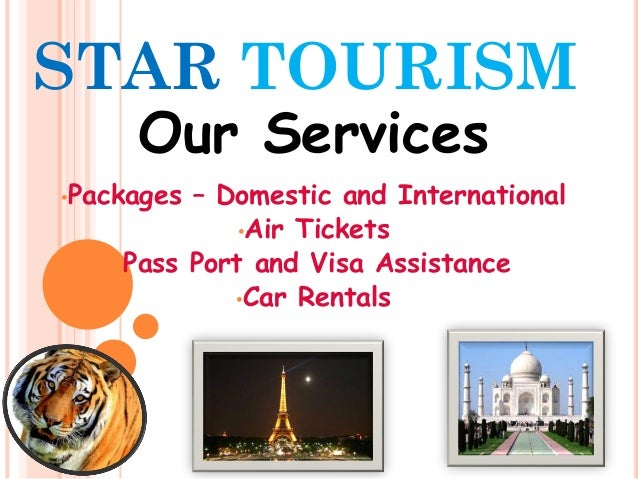 STAR TOURISM     Our Services•Packages – Domestic and International              •Air Tickets    •Pass Port and Visa Assis...