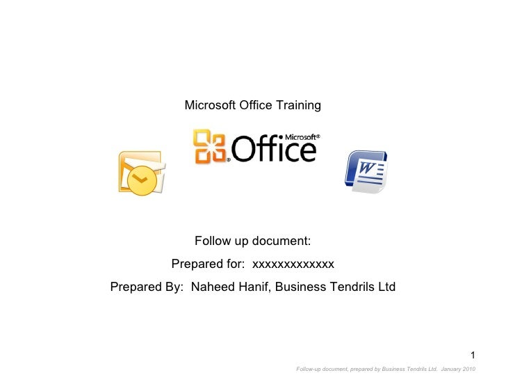 Microsoft Office Training Follow up document: Prepared for:  xxxxxxxxxxxxx Prepared By:  Naheed Hanif, Business Tendrils Ltd
