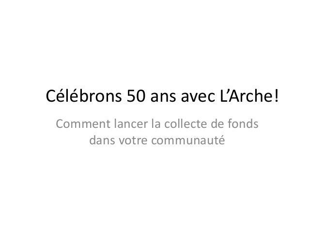Célébrons 50 ans avec L'Arche!  Comment lancer la collecte de fonds  dans votre communauté