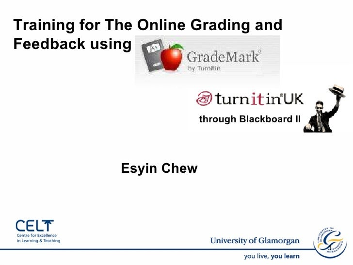 <ul><li>Esyin Chew  </li></ul>through Blackboard II Training for The Online Grading and Feedback using