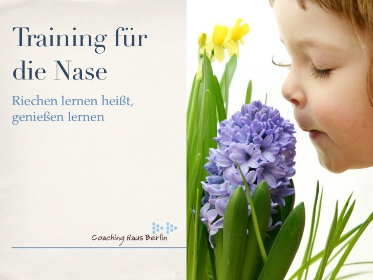 Training fürdie NaseRiechen lernen heißt,genießen lernen