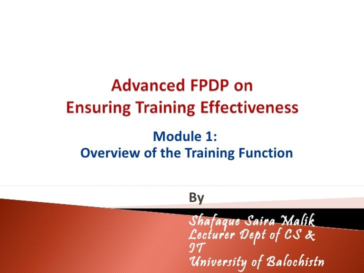 Module 1: Overview of the Training Function Shafaque Saira Malik  Lecturer Dept of CS & IT University of Balochistn By