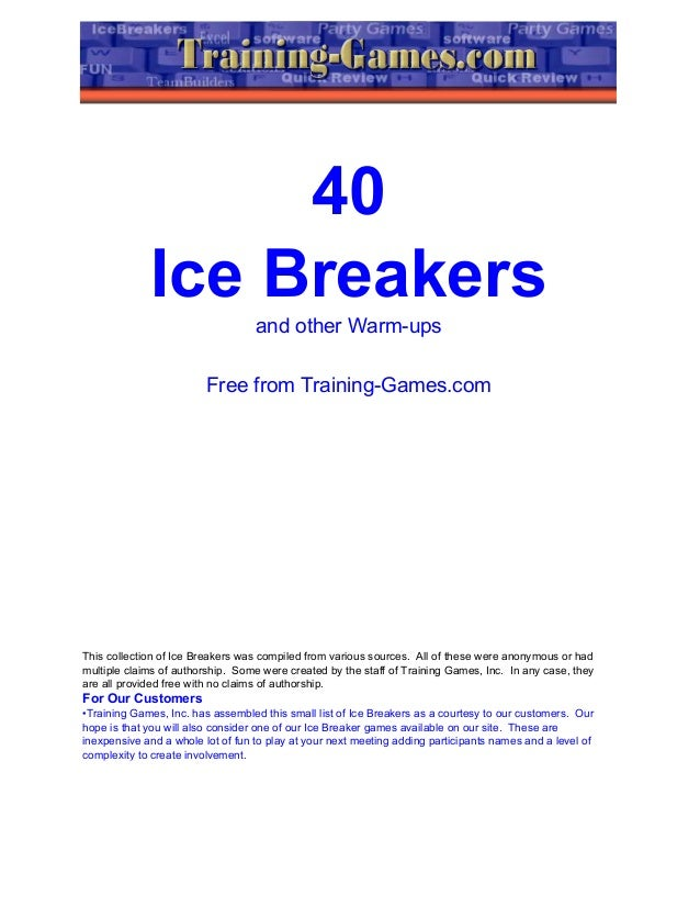 40 Ice Breakers and other Warm-ups Free from Training-Games.com This collection of Ice Breakers was compiled from various ...