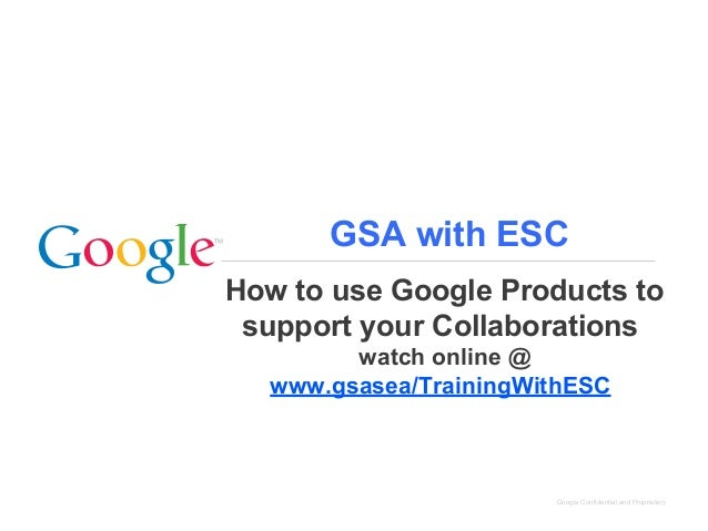 GSA with ESC How to use Google Products to support your Collaborations watch online @ www.gsasea/TrainingWithESC  Google C...