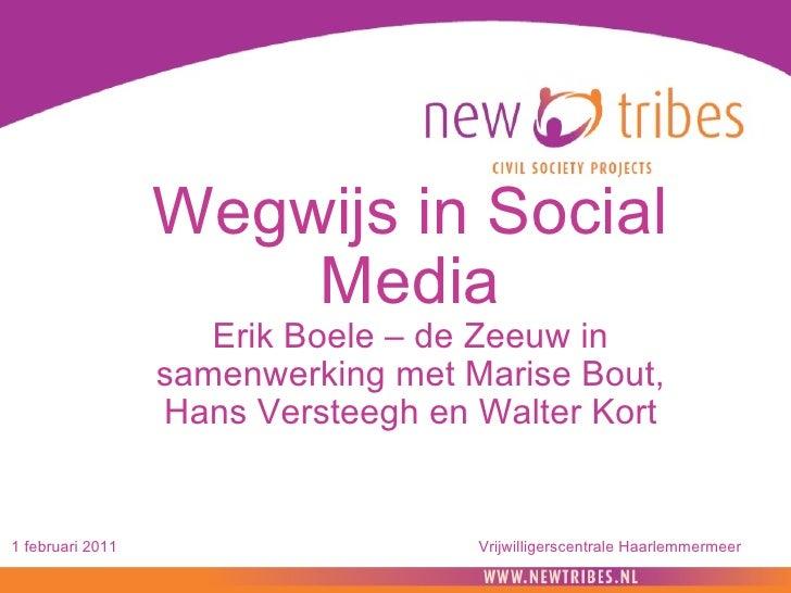 Wegwijs in Social Media Erik Boele – de Zeeuw in samenwerking met Marise Bout, Hans Versteegh en Walter Kort 1 februari 20...