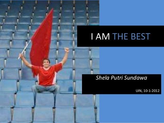 I AM THE BEST Shela Putri Sundawa               UIN, 10-1-2012