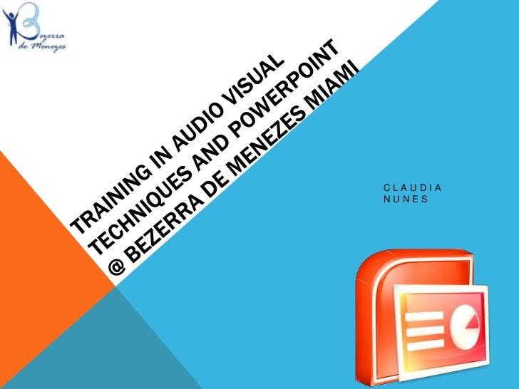 Training in Audio VisualTechniques and PowerPoint@ Bezerra de Menezes Miami<br />Claudia Nunes<br />