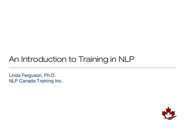 An Introduction to Training in NLPLinda Ferguson, Ph.D.NLP Canada Training Inc.