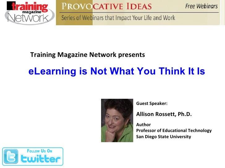 Training Magazine Network presents Guest Speaker: Allison Rossett, Ph.D. Author Professor of Educational Technology San Di...