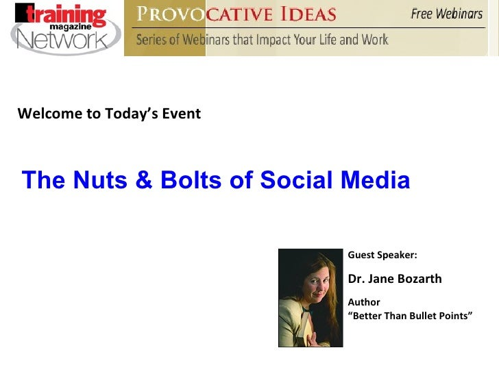 """Welcome to Today's Event Guest Speaker: Dr. Jane Bozarth Author """" Better Than Bullet Points"""" The Nuts & Bolts of Social Me..."""