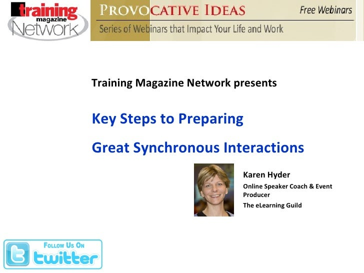 Training Magazine Network presents Key Steps to Preparing Great Synchronous Interactions Karen Hyder Online Speaker Coach ...