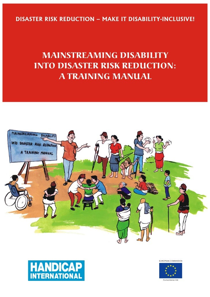 DISASTER RISK REDUCTION – MAKE IT DISABILITY-INCLUSIVE!            MAINSTREAMING DISABILITY      INTO DISASTER RISK REDUCT...