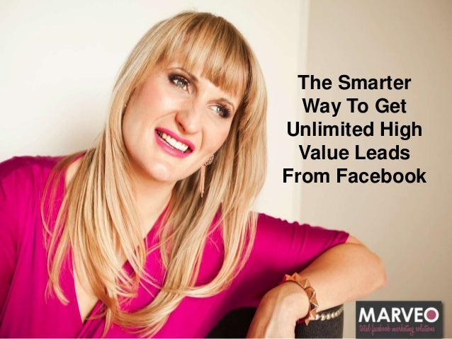 The Smarter Way To Get Unlimited High Value Leads From Facebook