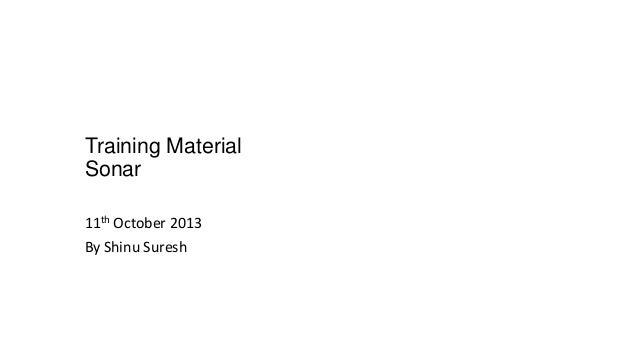 Training Material Sonar 11th October 2013 By Shinu Suresh