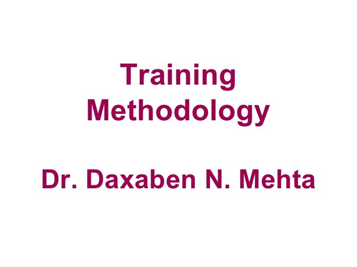 Training   MethodologyDr. Daxaben N. Mehta