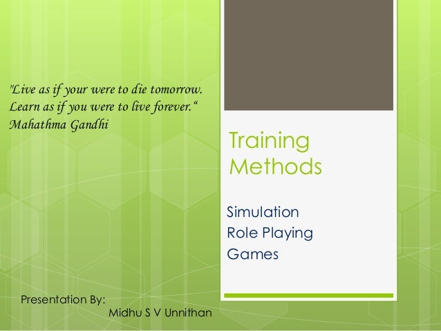 """""""Live as if your were to die tomorrow. Learn as if you were to live forever."""" Mahathma Gandhi  Training Methods Simulation..."""